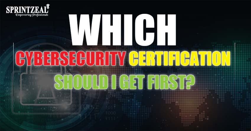 Which Cybersecurity Certification should I get first?