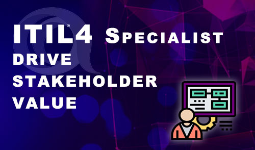 ITIL 4 Specialist Drive Stakeholder Value Certification